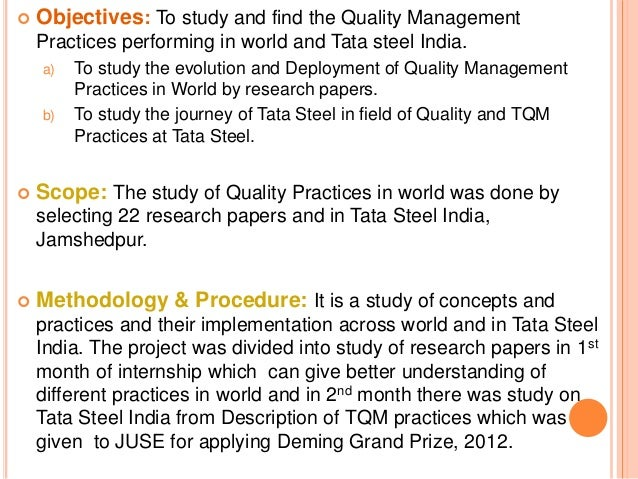  Objectives: To study and find the Quality Management Practices performing in world and Tata steel India. a) To study the...