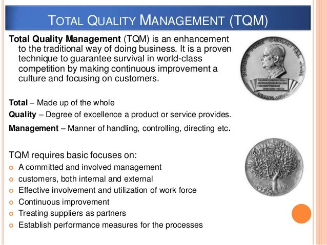 TOTAL QUALITY MANAGEMENT (TQM) Total Quality Management (TQM) is an enhancement to the traditional way of doing business. ...