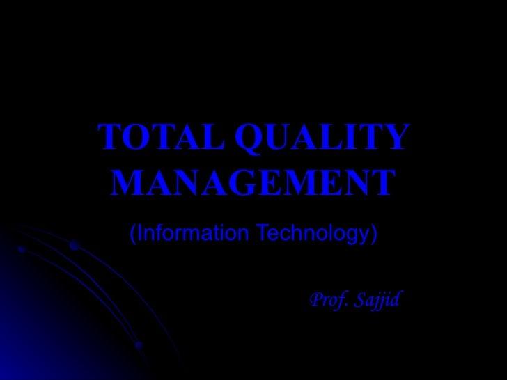 TOTAL QUALITY MANAGEMENT (Information Technology) Prof. Sajjid