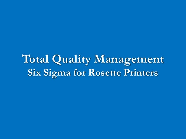 Total Quality Management Six Sigma for Rosette Printers                                      1