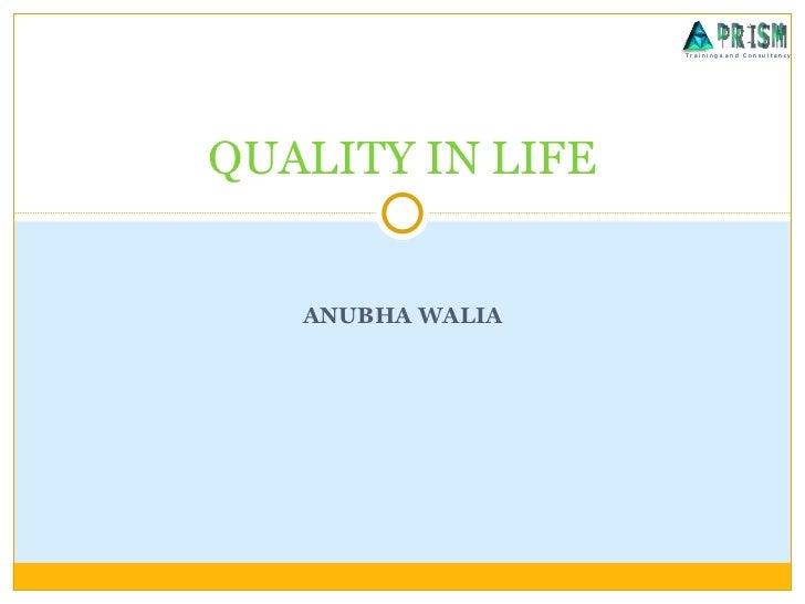 ANUBHA WALIA QUALITY IN LIFE