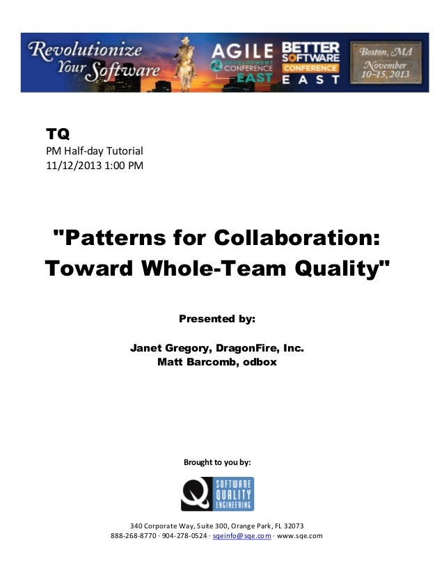 "TQ PM Half day Tutorial 11/12/2013 1:00 PM  ""Patterns for Collaboration: Toward Whole-Team Quality"" Presented by: Janet Gr..."
