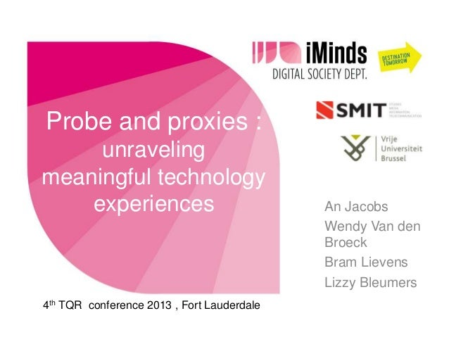 Probe and proxies :     unravelingmeaningful technology    experiences                             An Jacobs              ...