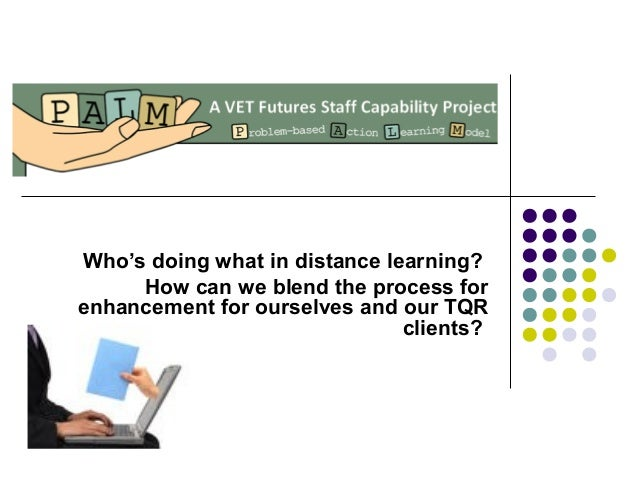 Who's doing what in distance learning? How can we blend the process for enhancement for ourselves and our TQR clients?