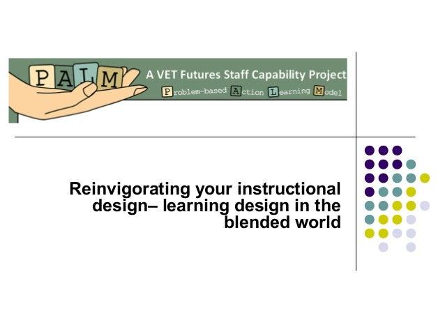 Reinvigorating your instructional design– learning design in the blended world