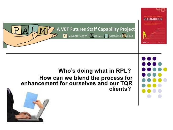 Who's doing what in RPL?  How can we blend the process for enhancement for ourselves and our TQR clients?