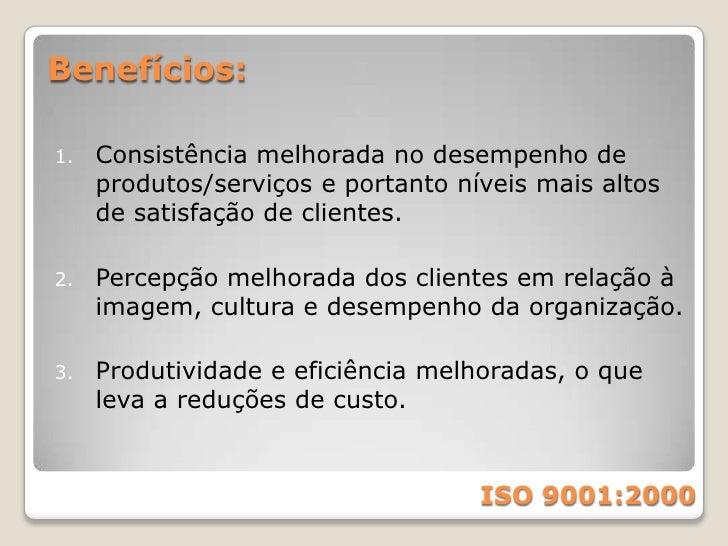 ISO 9001:2000<br />O que é?<br />É uma norma internacional reconhecida mundialmente para sistemas de gestão da qualidade.<...