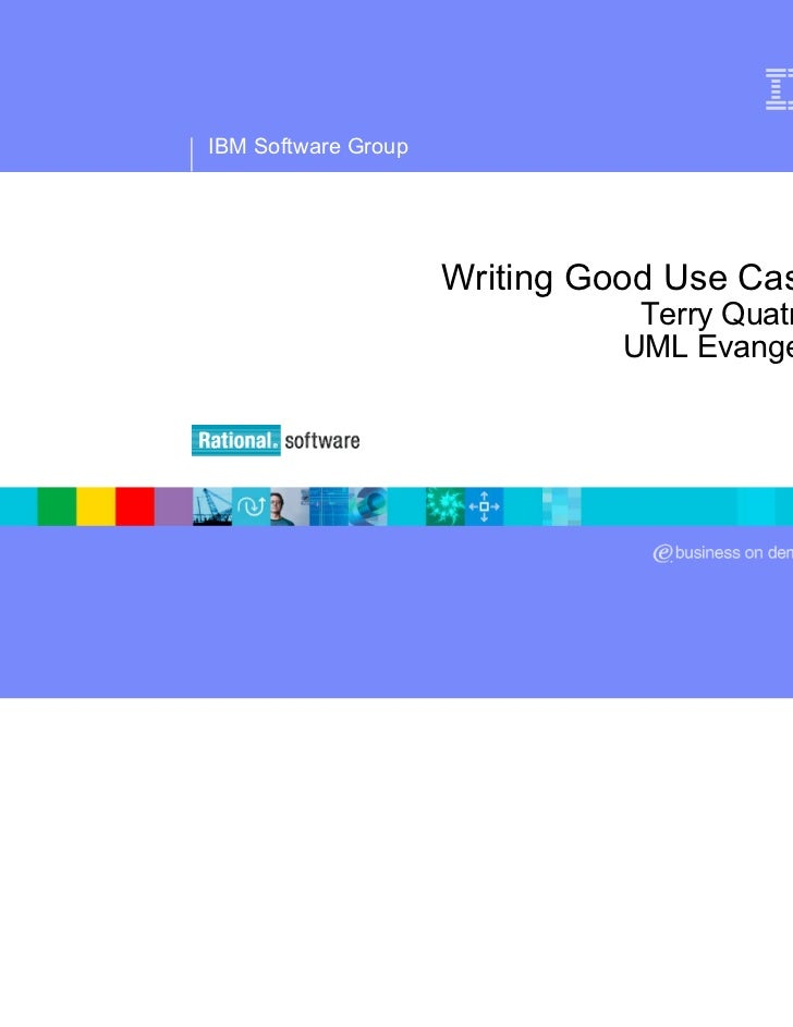 ®IBM Software Group                     Writing Good Use Cases                                Terry Quatrani              ...