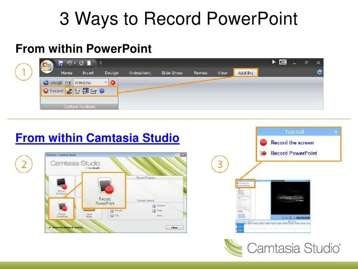 3 Ways to Record PowerPoint<br />From within PowerPoint<br />From within Camtasia Studio<br />