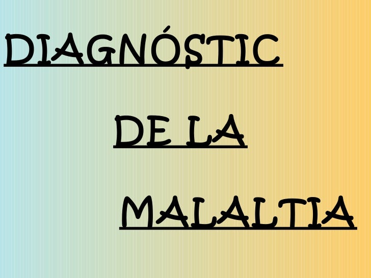 DIAGNÓSTIC DE LA MALALTIA