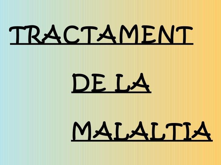 TRACTAMENT DE LA MALALTIA