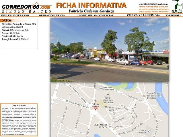 Dirección: Paseo de la Sierra 605  Col.Guayabal, 86090  Ciudad: Villahermosa, Tab.  Frente: 11,66 Mtr  Fondo: 64 Mtr Aprox...