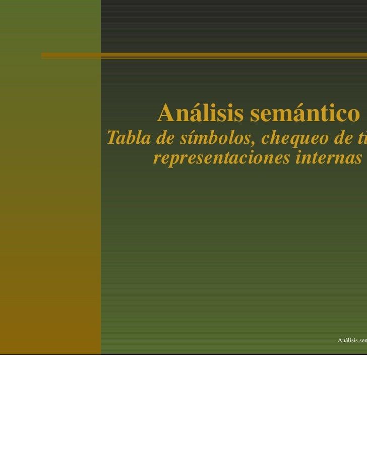 Análisis semánticoTabla de símbolos, chequeo de tipos y     representaciones internas                            An´ lisis...
