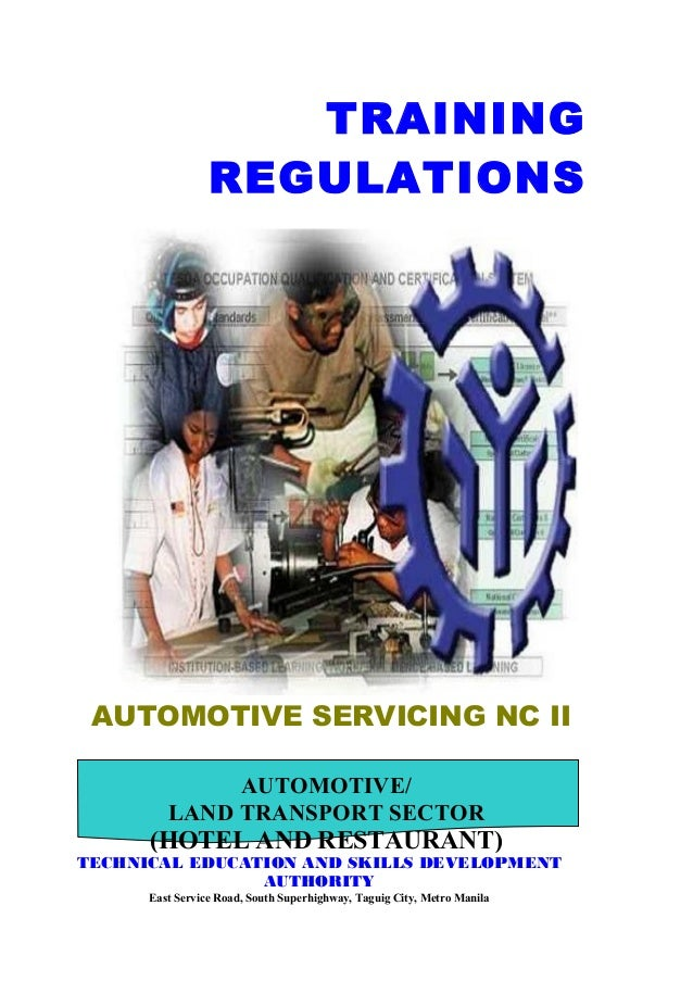 AUTOMOTIVE SERVICING NC II TRAINING REGULATIONS AUTOMOTIVE/ LAND TRANSPORT SECTOR (HOTEL AND RESTAURANT) TECHNICAL EDUCATI...