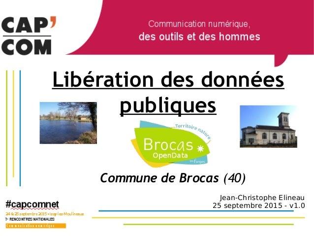 Libération des données publiques Commune de Brocas (40) Jean-Christophe Elineau 25 septembre 2015 - v1.0