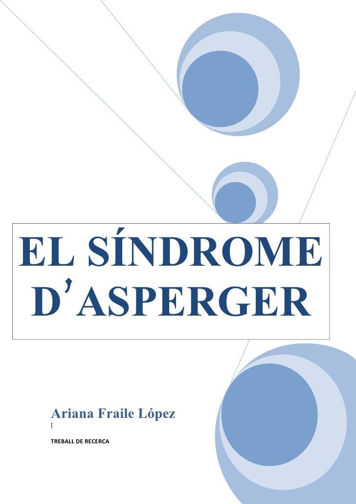 EL SÍNDROME D'ASPERGER   Ariana Fraile López  [   TREBALL DE RECERCA