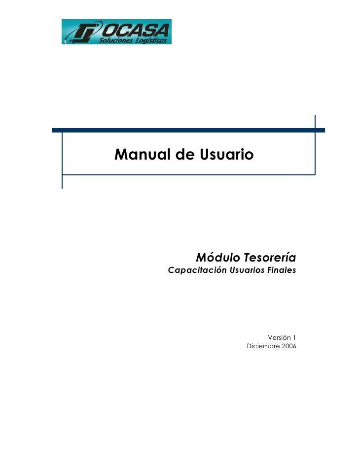 Manual de Usuario            Módulo Tesorería      Capacitación Usuarios Finales                             Versión 1    ...