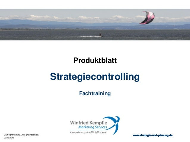 02.05.2015 Copyright © 2015. All rights reserved. www.strategie-und-planung.de Strategiecontrolling Produktblatt Fachtrain...
