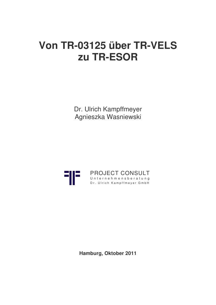 Von TR-03125 über TR-VELS       zu TR-ESOR      Dr. Ulrich Kampffmeyer      Agnieszka Wasniewski           PROJECT CONSULT...