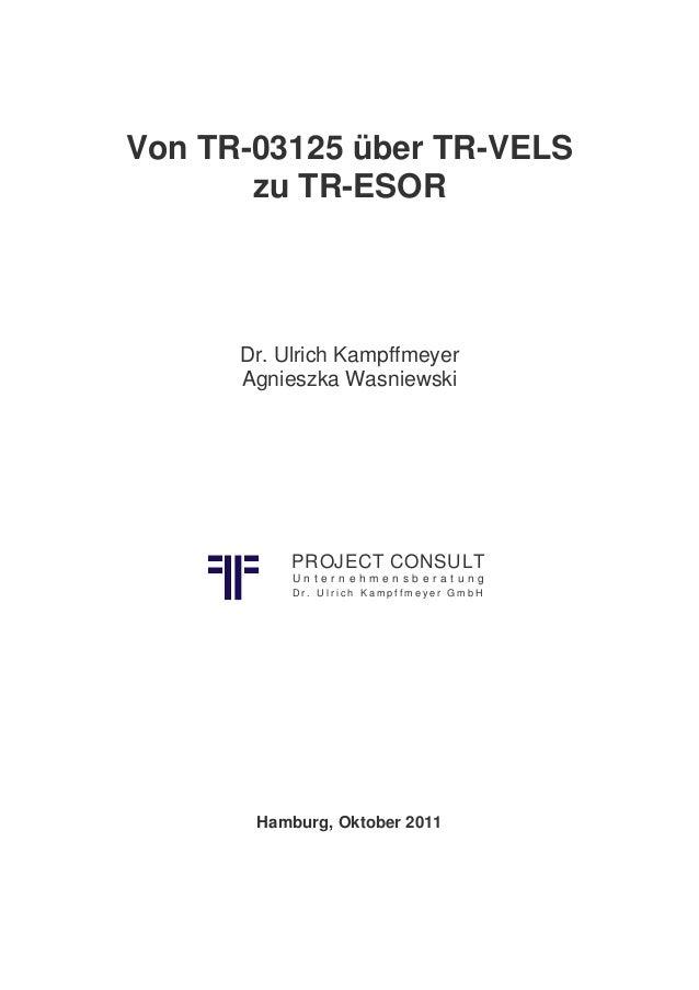 Von TR-03125 über TR-VELS zu TR-ESOR Dr. Ulrich Kampffmeyer Agnieszka Wasniewski Hamburg, Oktober 2011 PROJECT CONSULT U n...
