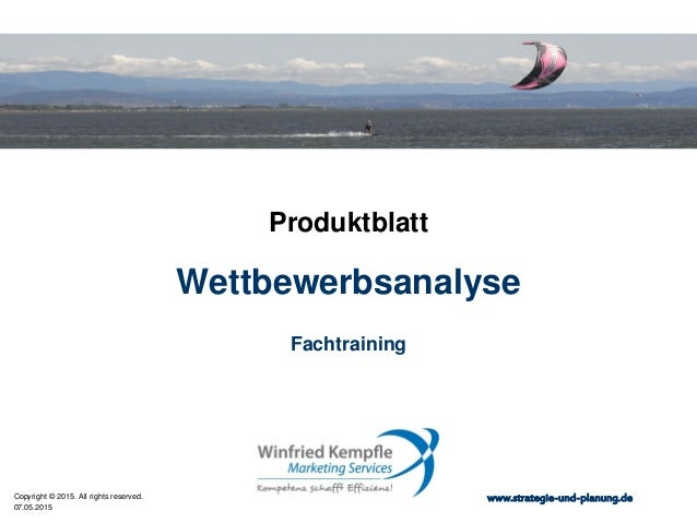 07.05.2015 Copyright © 2015. All rights reserved. www.strategie-und-planung.de Wettbewerbsanalyse Produktblatt Fachtraining