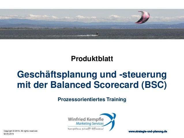 02.05.2015 Copyright © 2015. All rights reserved. www.strategie-und-planung.de Geschäftsplanung und -steuerung mit der Bal...