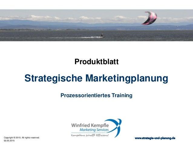 02.05.2015 Copyright © 2015. All rights reserved. www.strategie-und-planung.de Strategische Marketingplanung Produktblatt ...
