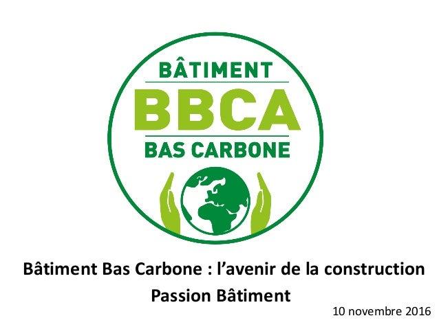 Passion Bâtiment Bâtiment Bas Carbone : l'avenir de la construction 10 novembre 2016