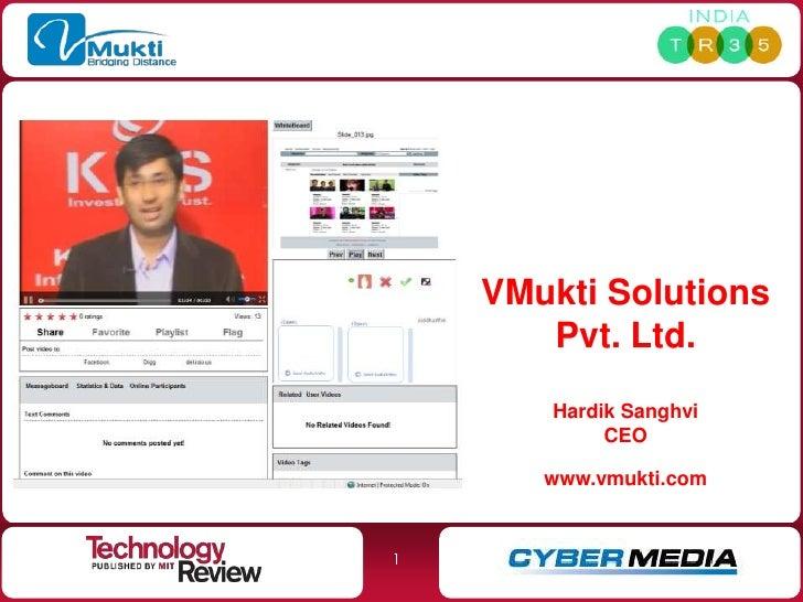 VMukti Solutions        Pvt. Ltd.        Hardik Sanghvi             CEO         www.vmukti.com   1