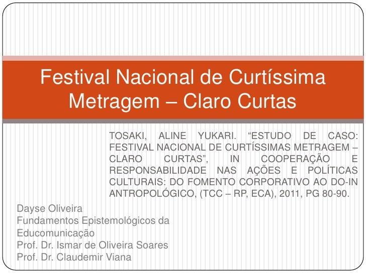 "Festival Nacional de Curtíssima       Metragem – Claro Curtas                    TOSAKI, ALINE YUKARI. ""ESTUDO DE CASO:   ..."