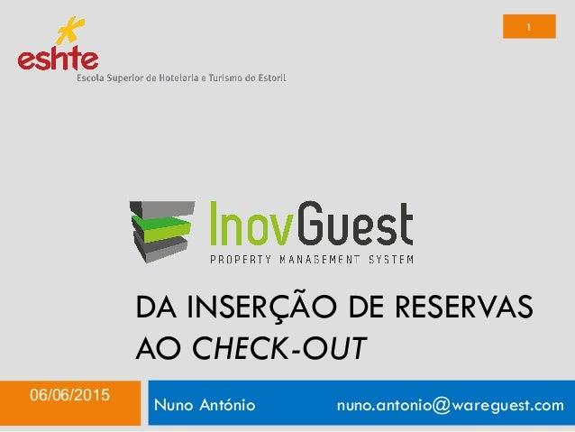 DA INSERÇÃO DE RESERVAS AO CHECK-OUT Nuno António nuno.antonio@wareguest.com06/06/2015 1