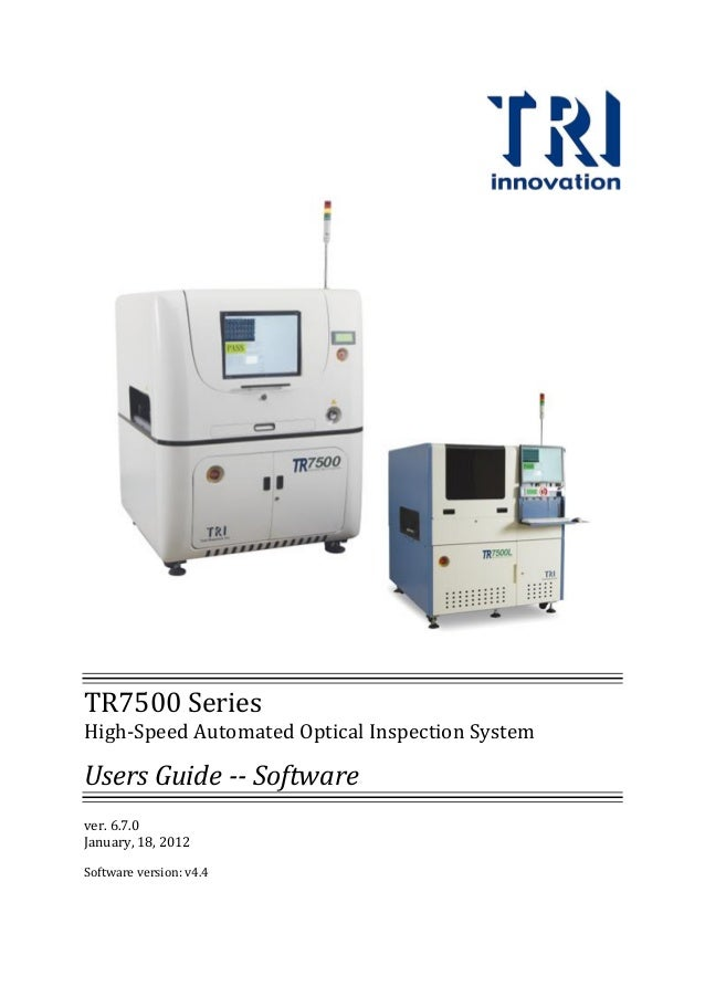 TR7500 Series High-Speed Automated Optical Inspection System Users Guide -- Software ver. 6.7.0 January, 18, 2012 Software...