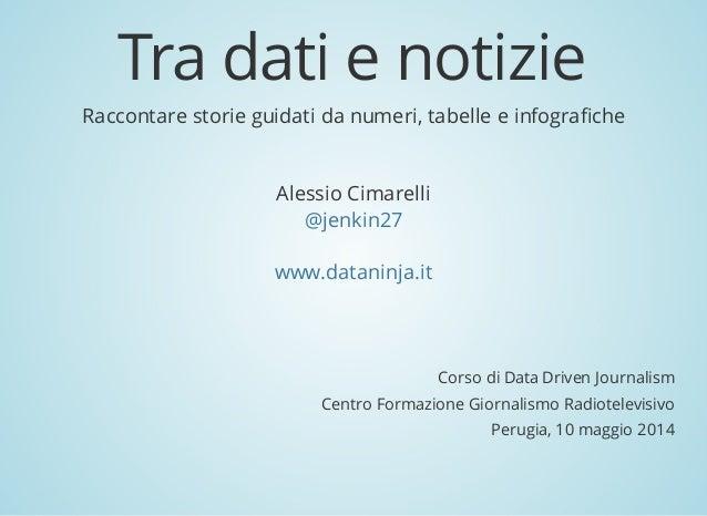 Tradatienotizie Raccontarestorieguidatidanumeri,tabelleeinfografiche AlessioCimarelli @jenkin27 www.dataninja.i...