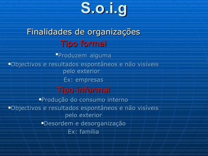 S.o.i.g <ul><li>Finalidades de organizações </li></ul><ul><li>Tipo formal </li></ul><ul><li>Produzem   alguma </li></ul><u...