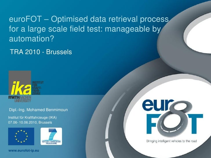 euroFOT – Optimised data retrieval process for a large scale field test: manageable by automation?  TRA 2010 - Brussels   ...