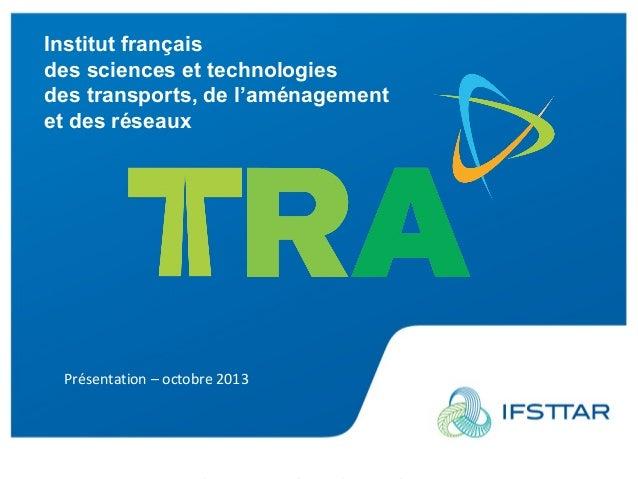 Institut français des sciences et technologies des transports, de l'aménagement et des réseaux  Présentation – octobre 201...