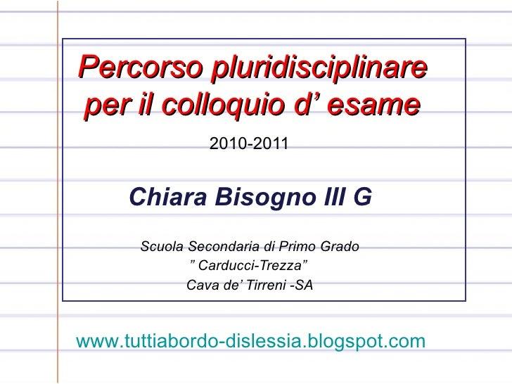 """2010-2011 Chiara Bisogno III G Scuola Secondaria di Primo Grado """"  Carducci-Trezza""""  Cava de' Tirreni -SA Percorso pluridi..."""