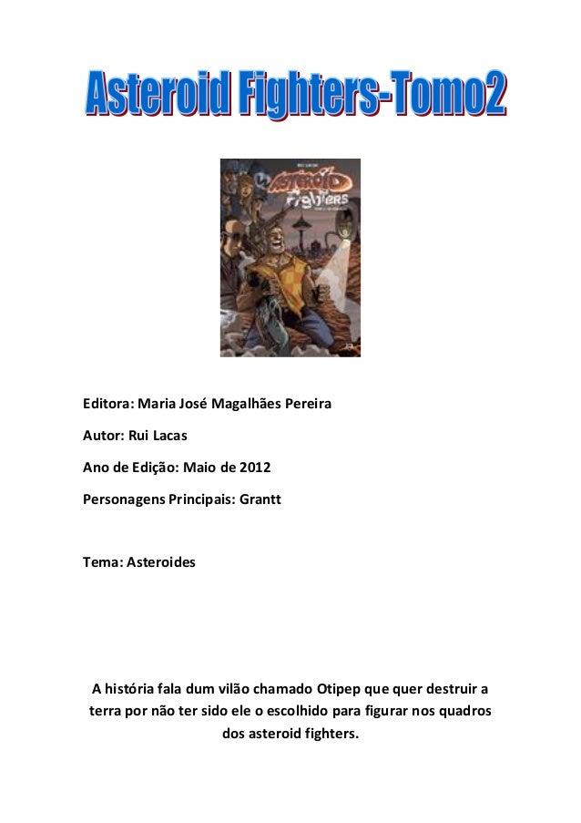 Editora: Maria José Magalhães Pereira  Autor: Rui Lacas  Ano de Edição: Maio de 2012  Personagens Principais: Grantt  Tema...