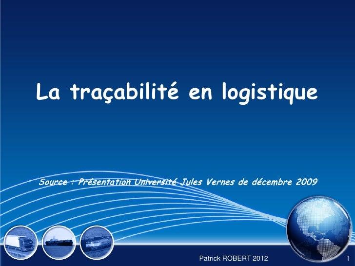 La traçabilité en logistiqueSource : Présentation Université Jules Vernes de décembre 2009                                ...