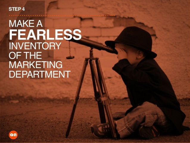 4 STEP 4 MAKE A FEARLESS INVENTORY OF THE MARKETING DEPARTMENT