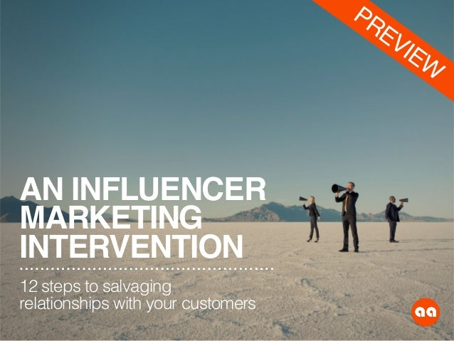 AN INFLUENCER MARKETING INTERVENTION 12 steps to salvaging relationships with your customers PREVIEW
