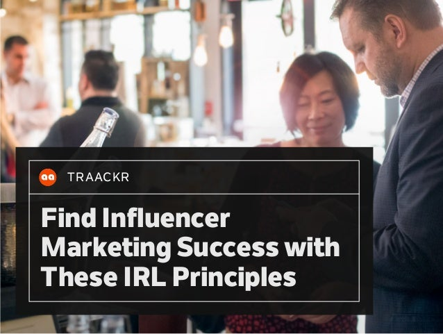 TRAACKR Find Influencer Marketing Success with These IRL Principles