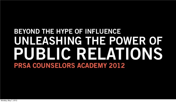 BEYOND THE HYPE OF INFLUENCE               UNLEASHING THE POWER OF              PUBLIC RELATIONS               PRSA COUNSE...