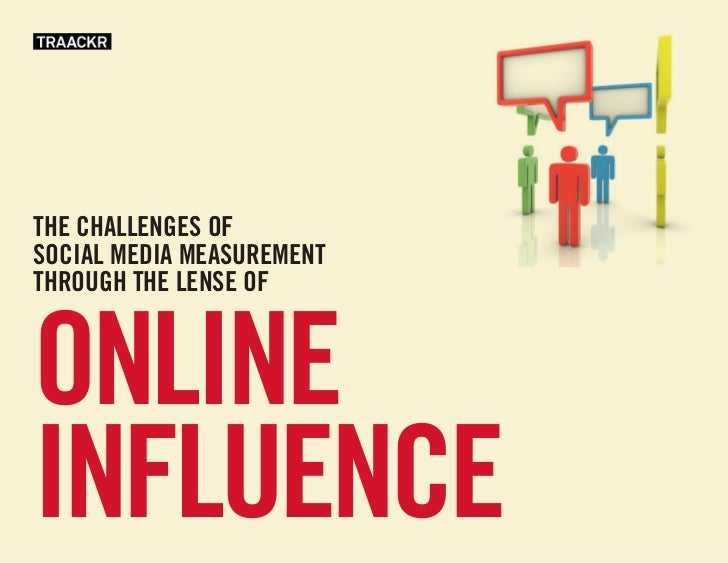 THE CHALLENGES ofSoCIAL MEDIA MEASUREMENTTHRoUGH THE LENSE ofonlineinfluence