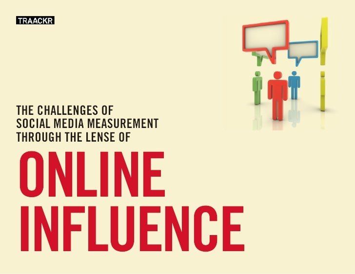 THE CHALLENGES of SoCIAL MEDIA MEASUREMENT THRoUGH THE LENSE of    online influence