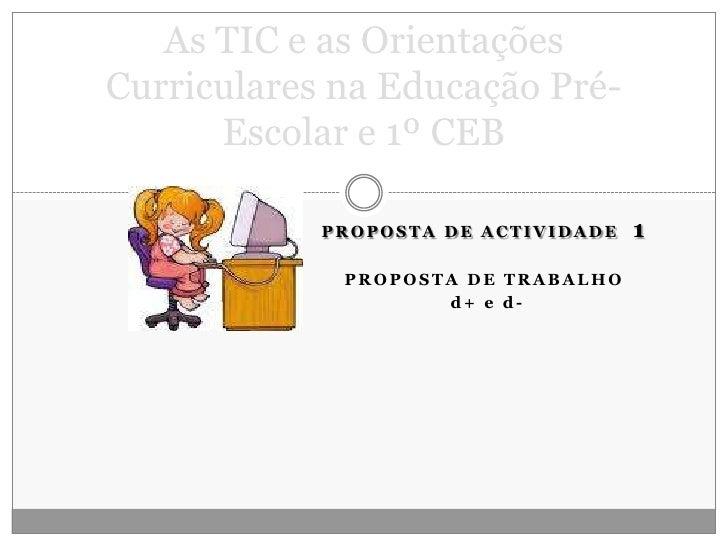 As TIC e as Orientações Curriculares na Educação Pré-Escolar e 1º CEB<br />Proposta de Actividade  1<br />Proposta de trab...