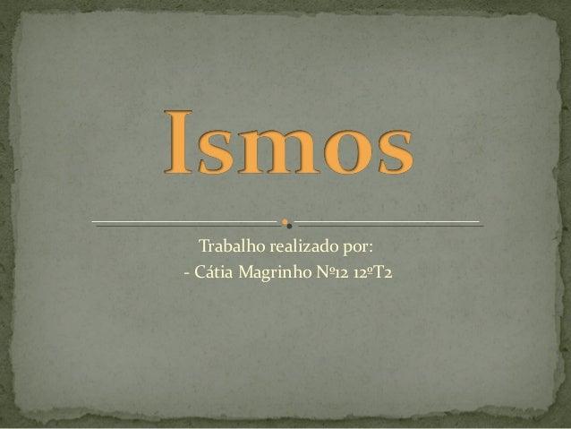 Trabalho realizado por: - Cátia Magrinho Nº12 12ºT2