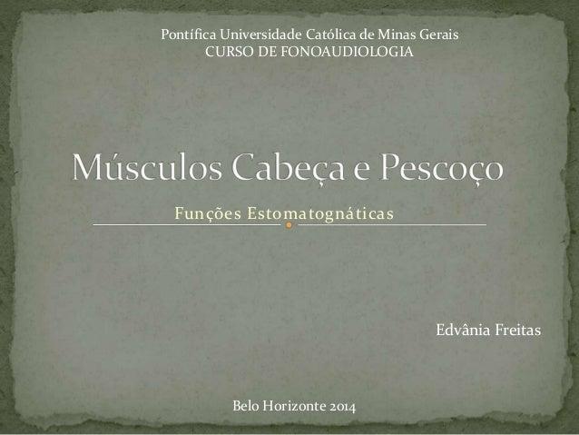 Funções Estomatognáticas Pontífica Universidade Católica de Minas Gerais CURSO DE FONOAUDIOLOGIA Edvânia Freitas Belo Hori...