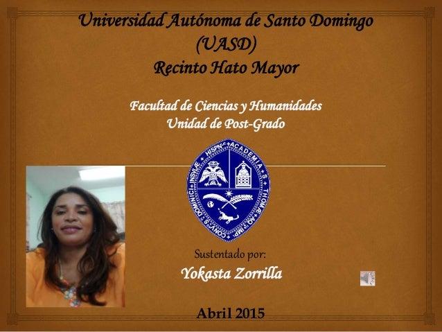 Universidad Autónoma de Santo Domingo (UASD) Recinto Hato Mayor Sustentado por: Abril 2015
