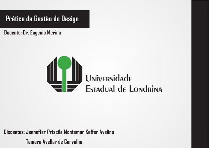 Prática da Gestão do Design Docente: Dr. Eugênio Merino     Discentes: Jenneffer Priscila Montemor Keffer Avelino         ...